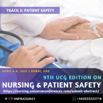 Track 2 Patient Safety-9th UCG edition on Nursing & Patient Safety Conference April 06-08, 2021, Dubai, UAE